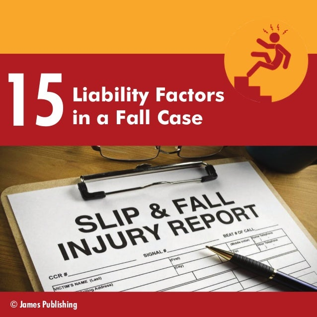 15  Liability Factors in a Fall Case  © James Publishing