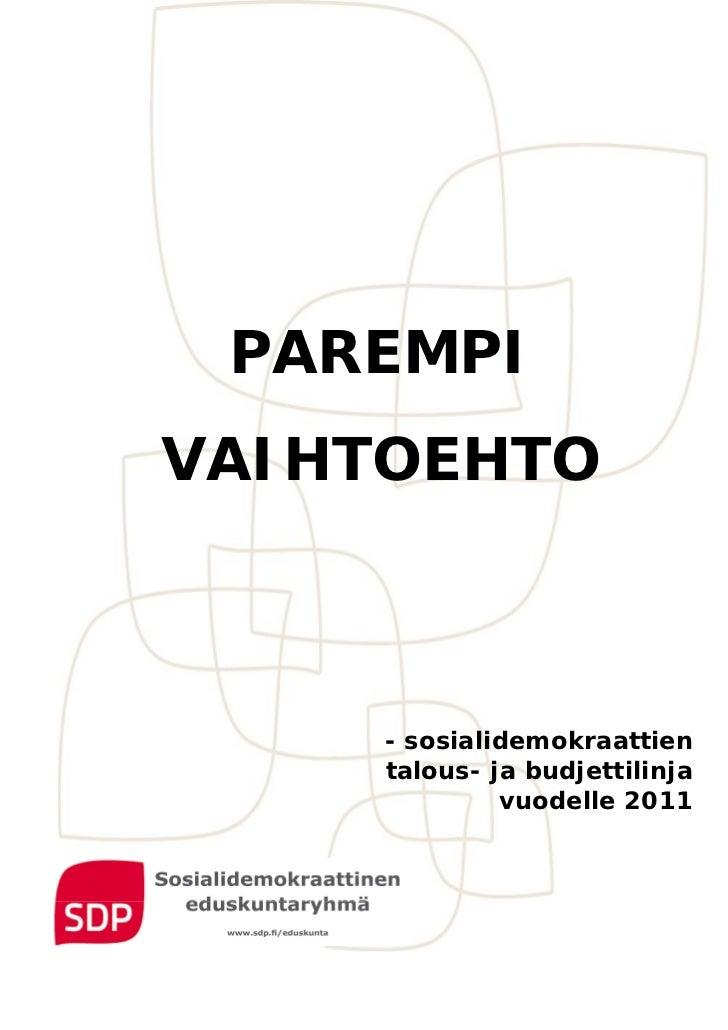 PAREMPIVAIHTOEHTO     - sosialidemokraattien     talous- ja budjettilinja              vuodelle 2011