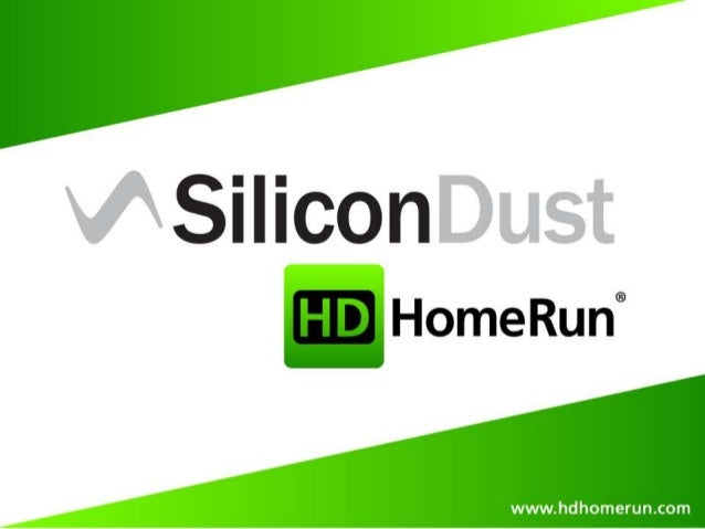 About  Silicondust USA, Inc. was founded in 2007 and launched the HDHomeRun® . The first network-attached digital TV tuner...