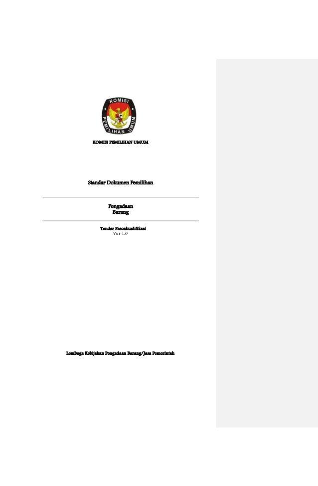 KOMISI PEMILIHAN UMUM Standar Dokumen Pemilihan Pengadaan Barang Tender Pascakualifikasi Ver 1.0 Lembaga Kebijakan Pengada...