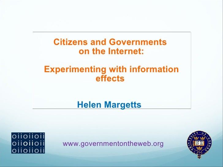 Citizens and Governments         on the Internet:  Experimenting with information            effects         Helen Margett...