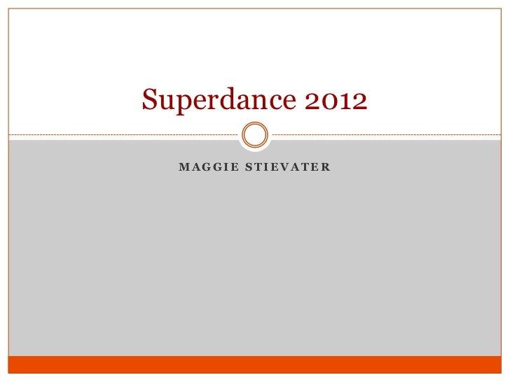 Superdance 2012  MAGGIE STIEVATER