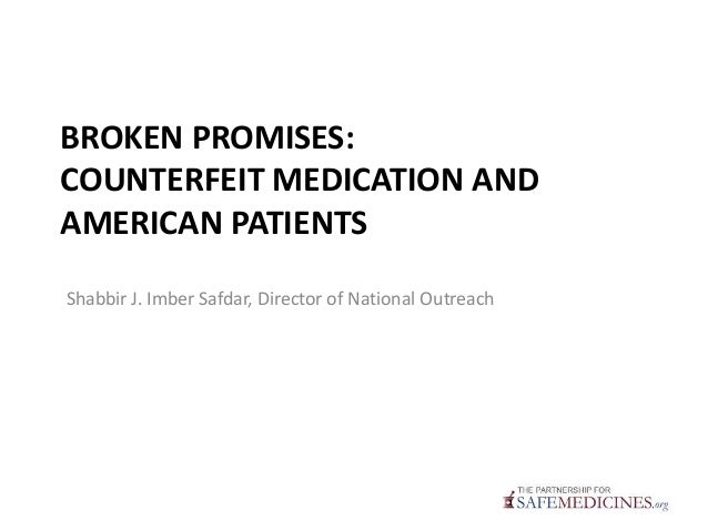 BROKEN PROMISES: COUNTERFEIT MEDICATION AND AMERICAN PATIENTS Shabbir J. Imber Safdar, Director of National Outreach