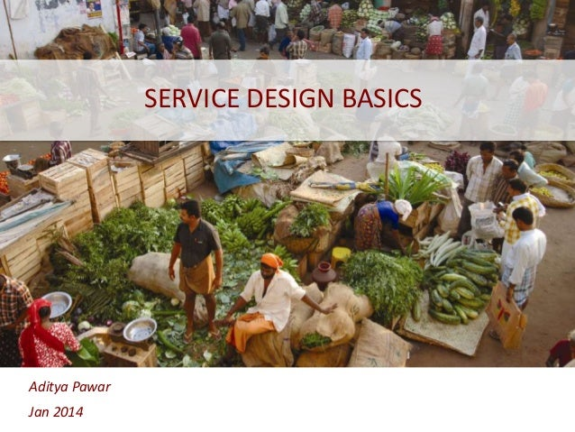 SERVICE DESIGN BASICS  Aditya Pawar Jan 2014