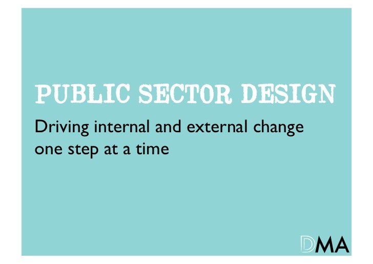 PUBLIC SECTOR DESIGNDriving internal and external change 	one step at a time
