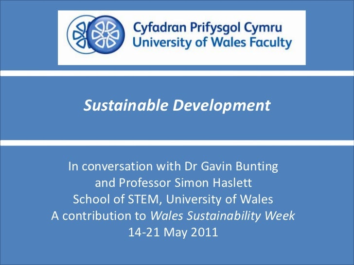 Sustainable Development<br />In conversation with Dr Gavin Bunting<br />and Professor Simon Haslett<br />School of STEM, U...