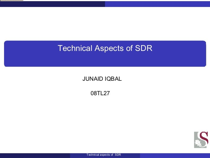 Technical Aspects of SDR JUNAID IQBAL 08TL27  Technical aspects of  SDR