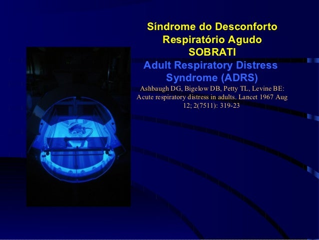 Síndrome do Desconforto     Respiratório Agudo          SOBRATI  Adult Respiratory Distress      Syndrome (ADRS) Ashbaugh ...