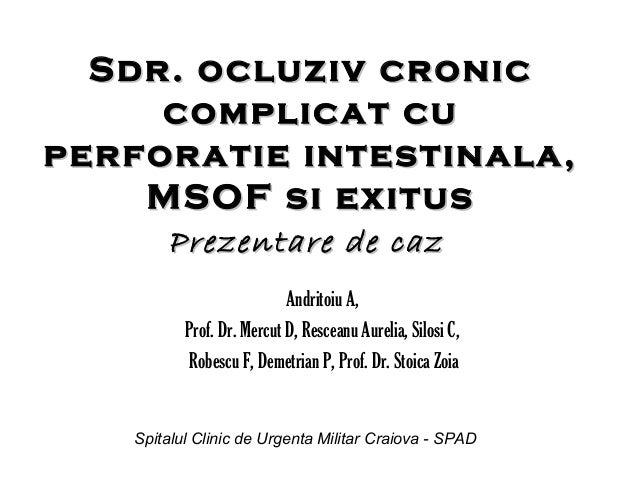 Sdr. ocluziv cronic complicat cu perforatie intestinala, MSOF si exitus Prezentare de caz Andritoiu A, Prof. Dr. Mercut D,...