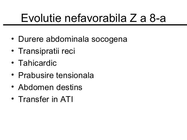 Evolutie nefavorabila Z a 8-a • • • • • •  Durere abdominala socogena Transipratii reci Tahicardic Prabusire tensionala Ab...
