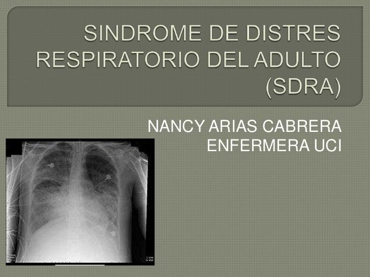SINDROME DE DISTRES RESPIRATORIO DEL ADULTO (SDRA)<br />NANCY ARIAS CABRERA<br />ENFERMERA UCI<br />