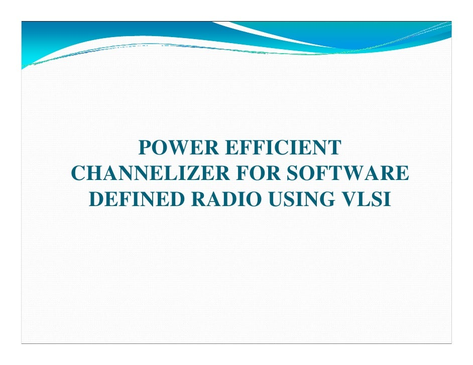 POWER EFFICIENT CHANNELIZER FOR SOFTWARE  DEFINED RADIO USING VLSI