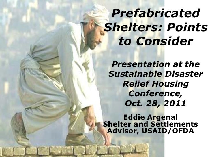 PrefabricatedShelters: Points  to Consider  Presentation at the Sustainable Disaster    Relief Housing      Conference,   ...