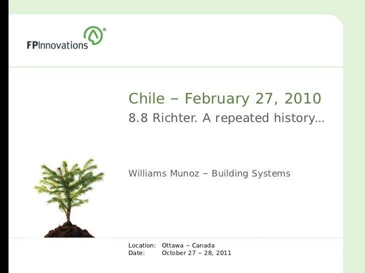 Chile – February 27, 20108.8 Richter. A repeated history…Williams Munoz – Building SystemsLocation: Ottawa – CanadaDate:  ...