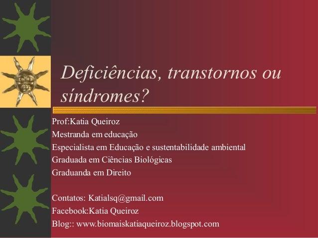 Prof:Katia Queiroz Mestranda em educação Especialista em Educação e sustentabilidade ambiental Graduada em Ciências Biológ...