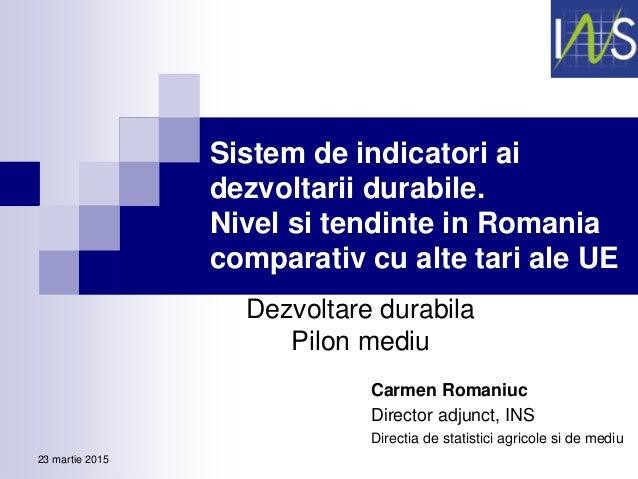 Sistem de indicatori ai dezvoltarii durabile. Nivel si tendinte in Romania comparativ cu alte tari ale UE Dezvoltare durab...