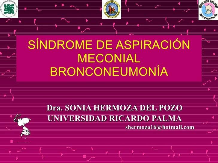 SÍNDROME DE ASPIRACIÓN MECONIAL BRONCONEUMONÍA Dra. SONIA HERMOZA DEL POZO UNIVERSIDAD RICARDO PALMA [email_address]