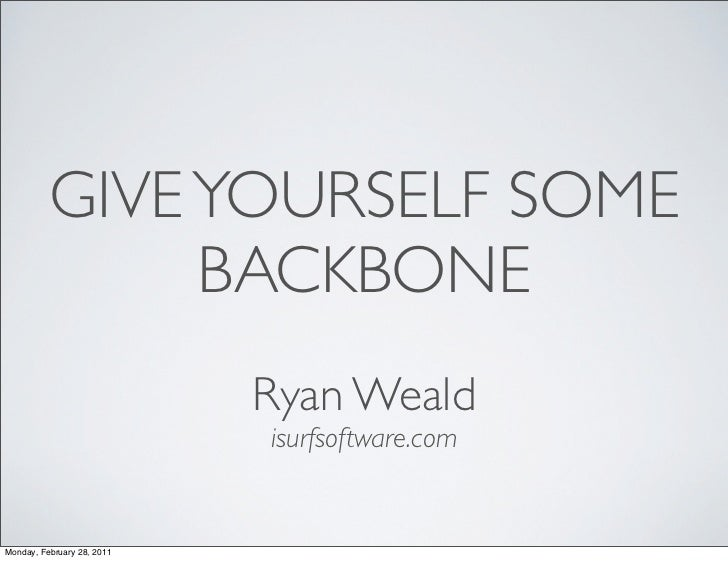 GIVE YOURSELF SOME               BACKBONE                            Ryan Weald                            isurfsoftware.c...