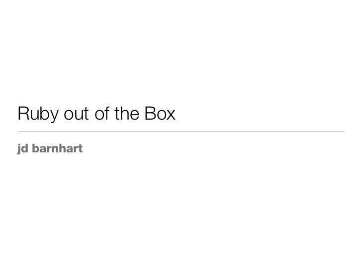 Ruby out of the Box <ul><li>jd barnhart </li></ul>