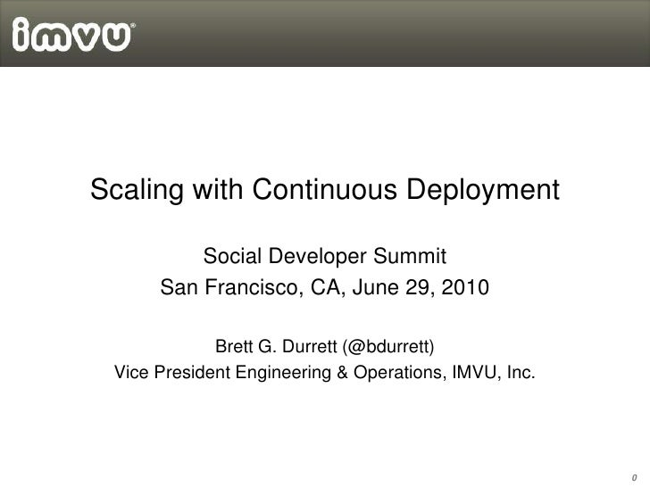Scaling with Continuous Deployment<br />Social Developer Summit<br />San Francisco, CA, June 29, 2010<br />Brett G. Durret...