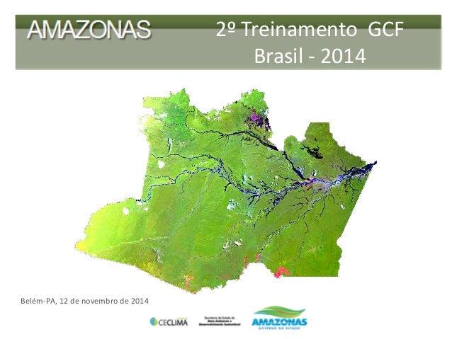 2º Treinamento GCF Brasil - 2014  Belém-PA, 12 de novembro de 2014