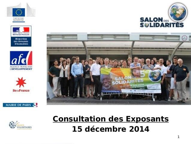 1 Salon Des Solidarités 2014 Consultation des Exposants 15 décembre 2014