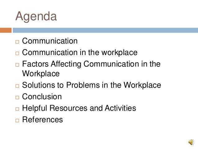 issues affecting communication in the workplace How does a lack of communication cause conflict in the workplace businesses that suffer from communication problems likely have no defined.