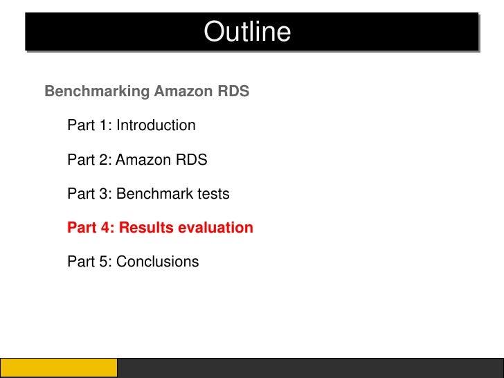 OutlineBenchmarking Amazon RDS  Part 1: Introduction  Part 2: Amazon RDS  Part 3: Benchmark tests  Part 4: Results evaluat...