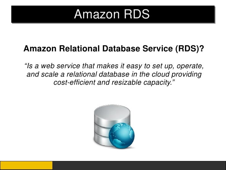 """Amazon RDSAmazon Relational Database Service (RDS)?""""Is a web service that makes it easy to set up, operate, and scale a re..."""