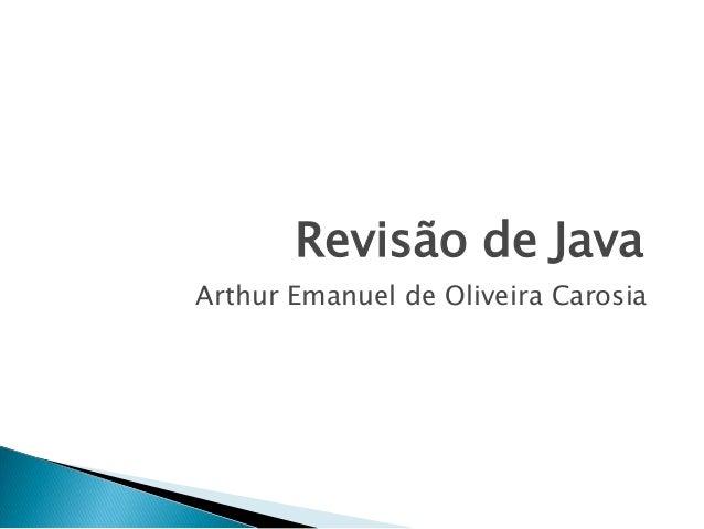 Revisão de Java Arthur Emanuel de Oliveira Carosia