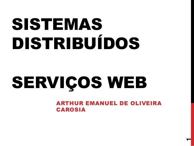 SISTEMAS DISTRIBUÍDOS SERVIÇOS WEB ARTHUR EMANUEL DE OLIVEIRA CAROSIA 1