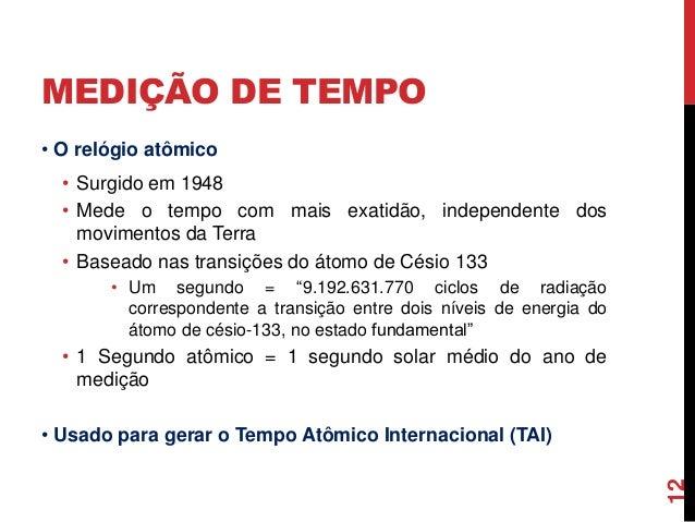 686ed5b0e95 MEDIÇÃO DE TEMPO 11  12. MEDIÇÃO DE TEMPO • O relógio atômico ...