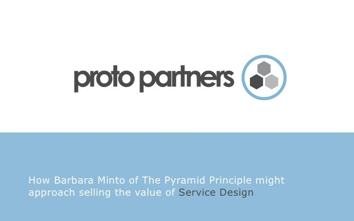 How Barbara Minto of The Pyramid Principle might approach selling the value of Service Design