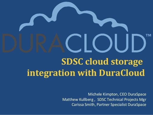 SDSC cloud storageintegration with DuraCloud                    Michele Kimpton, CEO DuraSpace       Matthew Kullberg , SD...