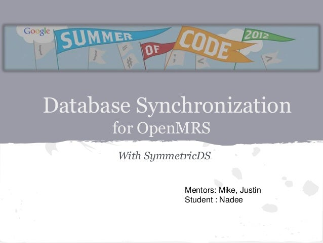 Database Synchronization      for OpenMRS       With SymmetricDS                  Mentors: Mike, Justin                  S...