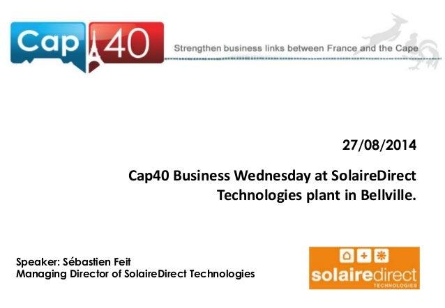 27/08/2014  Cap40 Business Wednesday at SolaireDirect  Technologies plant in Bellville.  Speaker: Sébastien Feit  Managing...