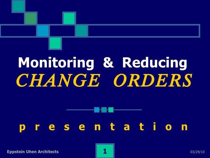 Monitoring  &  Reducing   CHANGE  ORDERS p  r  e  s  e  n  t  a  t  i  o  n