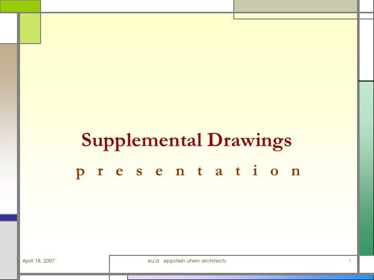 Supplemental Drawings                  p r e s e n t a t i o n     April 18, 2007          eu:a eppstein uhen architects  ...