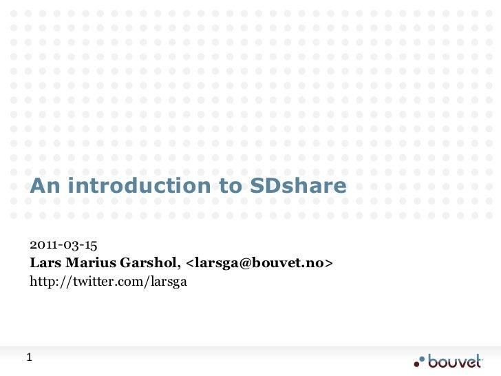 An introduction to SDshare<br />2011-03-15<br />Lars Marius Garshol, <larsga@bouvet.no><br />http://twitter.com/larsga<br />