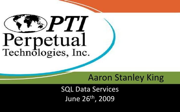 Aaron Stanley King<br />SQL Data ServicesJune 26th, 2009<br />