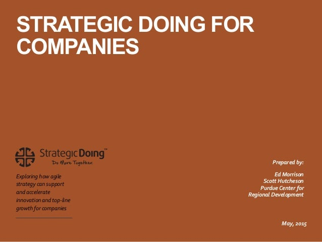STRATEGIC DOING FOR COMPANIES Exploring	   how	   agile	    strategy	   can	   support	    and	   accelerate	    innovatio...