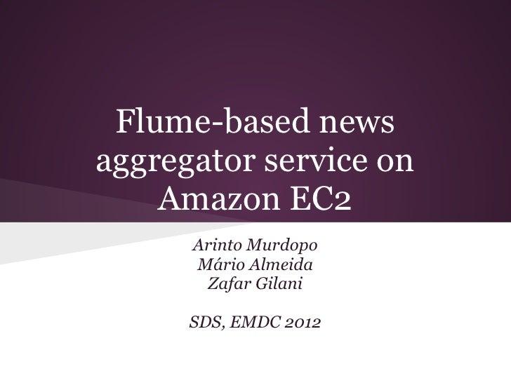 Flume-based newsaggregator service on    Amazon EC2      Arinto Murdopo      Mário Almeida       Zafar Gilani      SDS, EM...