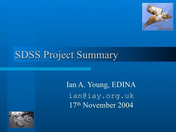 SDSS Project Summary                Ian A. Young, EDINA                ian@iay.org.uk                17th November 2004  1...