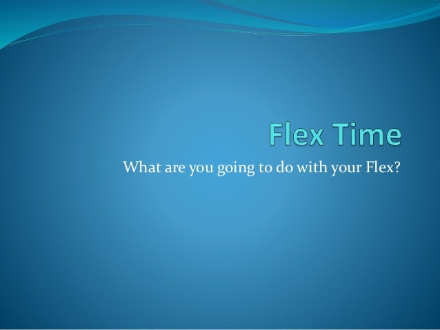 What are you going to do with your Flex?