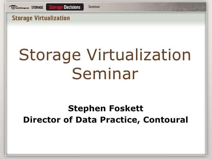 Storage Virtualization Seminar<br />Stephen Foskett<br />Director of Data Practice, Contoural<br />