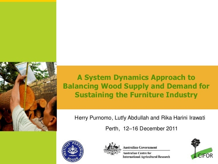 A System Dynamics Approach toBalancing Wood Supply and Demand for   Sustaining the Furniture Industry  Herry Purnomo, Lutf...