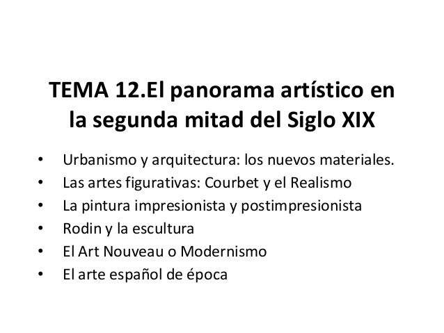 TEMA 12.El panorama artístico en la segunda mitad del Siglo XIX • Urbanismo y arquitectura: los nuevos materiales. • Las a...
