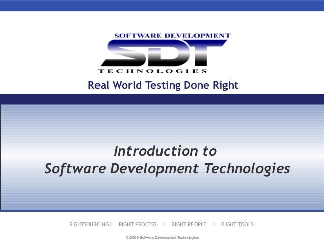 © 2009 Software Development Technologies RIGHTSOURCING  RIGHT PROCESS  RIGHT PEOPLE  RIGHT TOOLS Real World Testing Don...