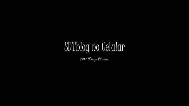 SDTblog no Celular por Diogo Oliveira