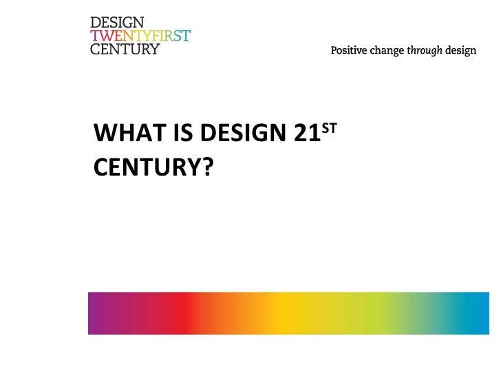 WHAT IS DESIGN 21 ST  CENTURY?